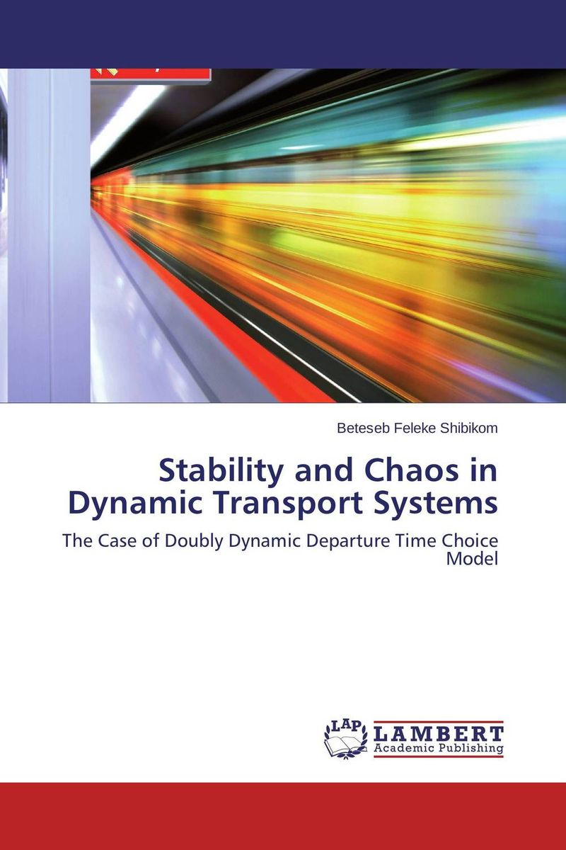 Stability and Chaos in Dynamic Transport Systems simon p anderson discrete choice theory of product differentation