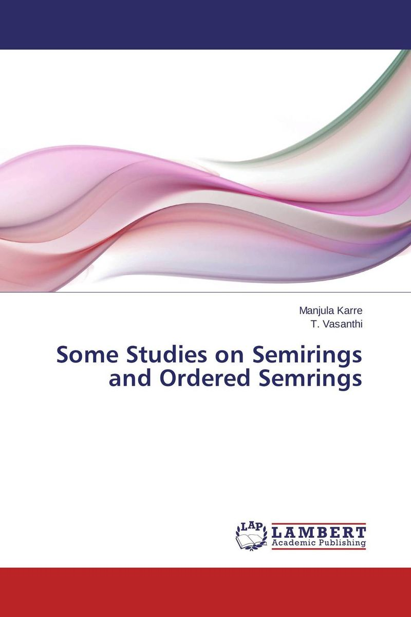 Some Studies on Semirings and Ordered Semrings arindam ghosh hazra studies on boundary conditions and noncommutativity in string theory