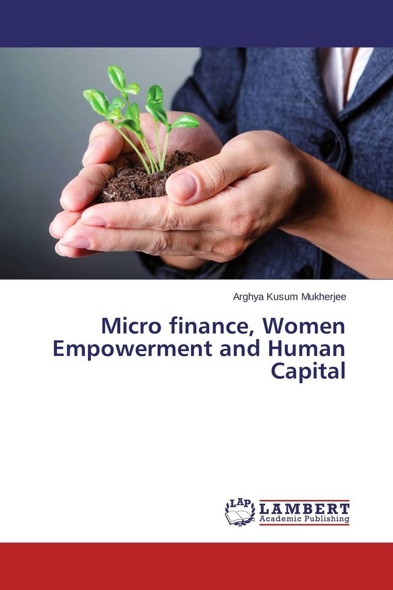 Micro finance, Women Empowerment and Human Capital micro finance in india