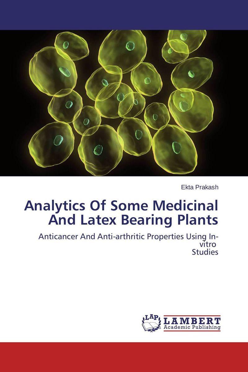 Analytics Of Some Medicinal And Latex Bearing Plants purnima dey sarkar and mithun singh rajput medicinal assessment of some ethnobotanical plants