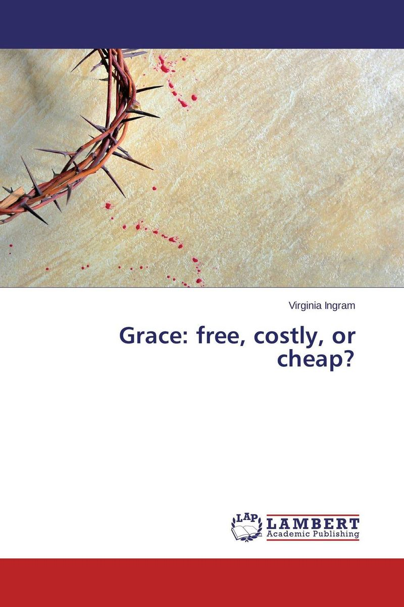 Grace: free, costly, or cheap? grace and the preacher