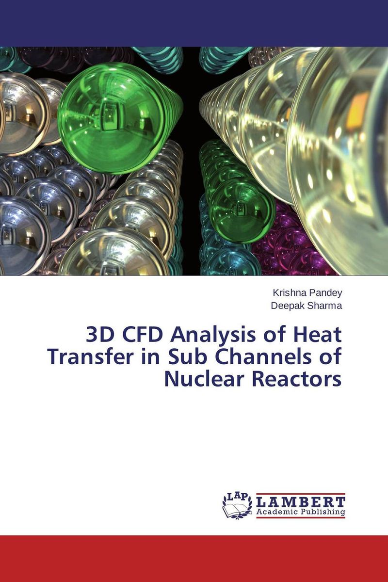 3D CFD Analysis of Heat Transfer in Sub Channels of Nuclear Reactors купить