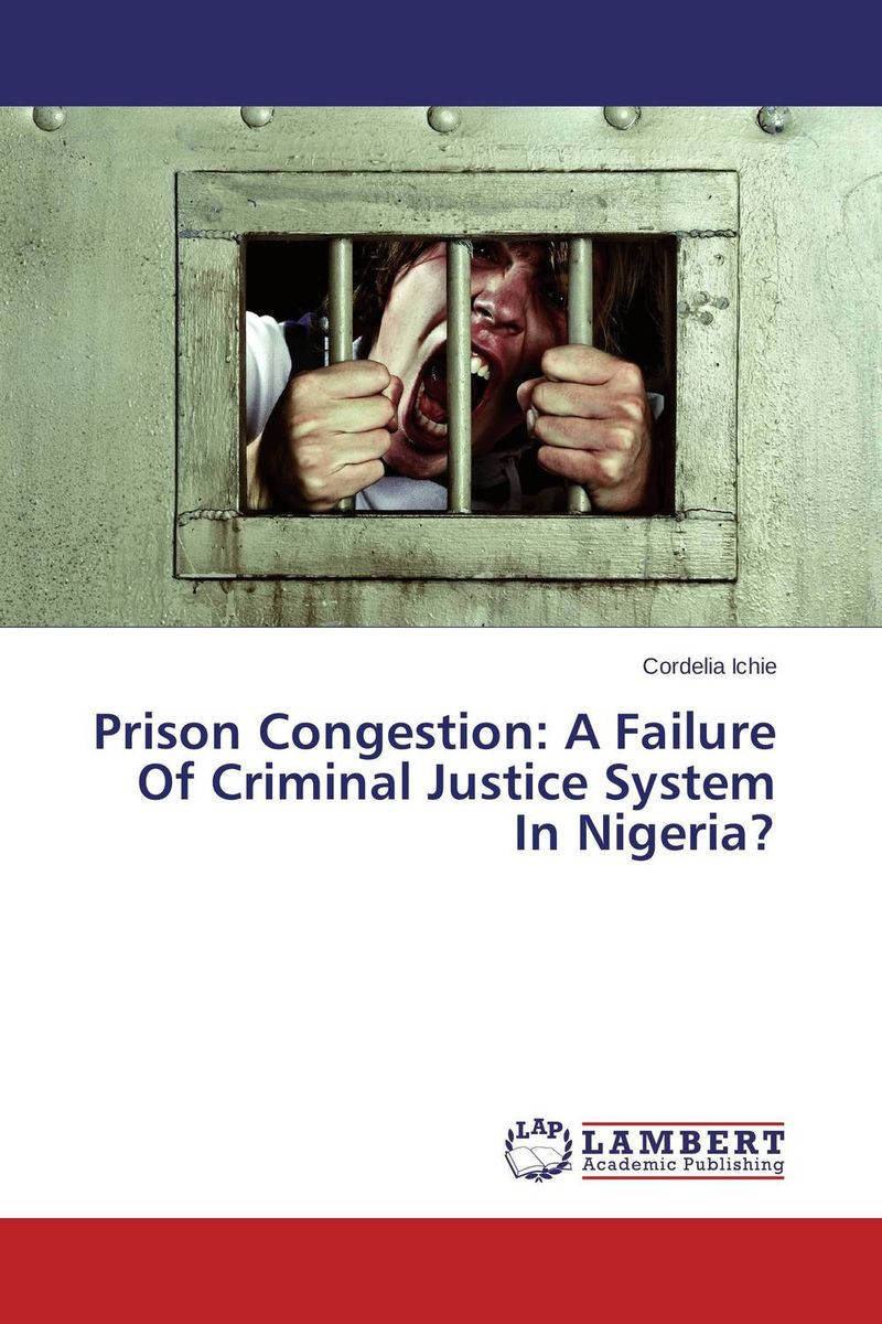 Prison Congestion: A Failure Of Criminal Justice System In Nigeria? system of education in nigeria