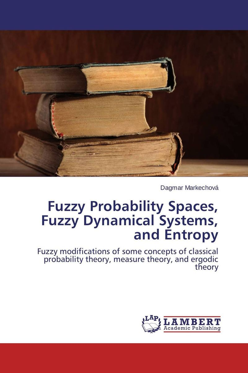 Fuzzy Probability Spaces, Fuzzy Dynamical Systems, and Entropy ozcan esmer information theory entropy and urban spatial structure