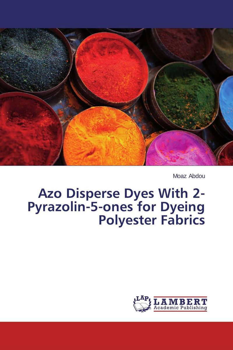 Azo Disperse Dyes With 2-Pyrazolin-5-ones for Dyeing Polyester Fabrics natural dyes for textiles