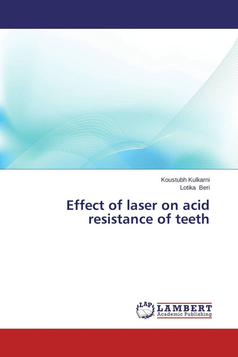 Effect of laser on acid resistance of teeth karanprakash singh ramanpreet kaur bhullar and sumit kochhar forensic dentistry teeth and their secrets