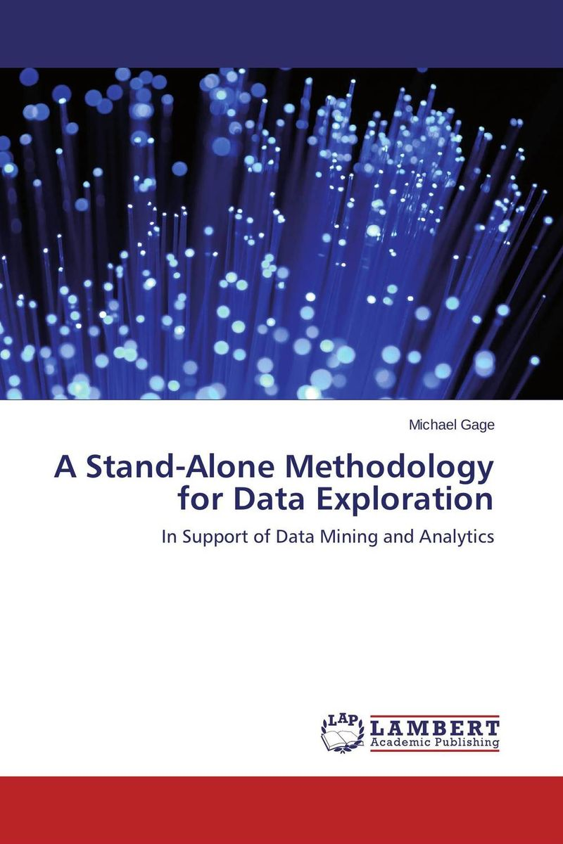 A Stand-Alone Methodology for Data Exploration marc vollenweider mind machine a decision model for optimizing and implementing analytics