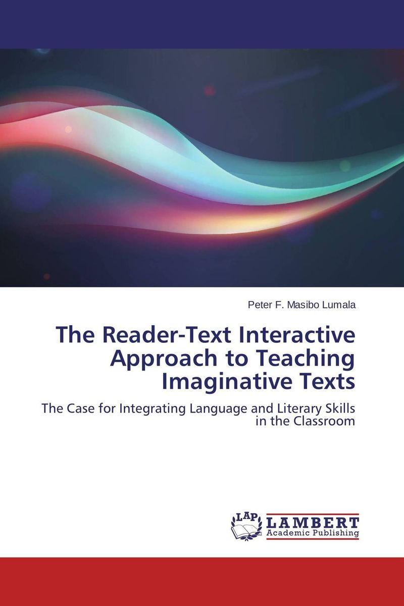 The Reader-Text Interactive Approach to Teaching Imaginative Texts integrated approach to teaching of english