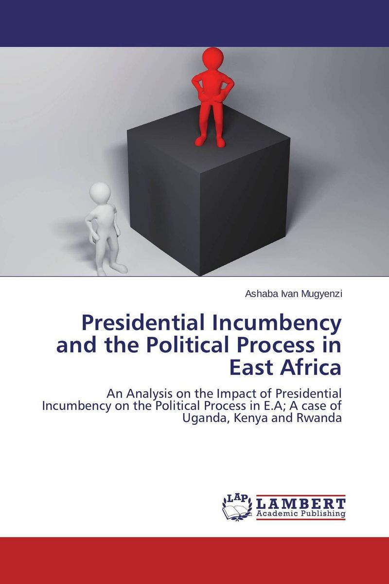купить Presidential Incumbency and the Political Process in East Africa недорого