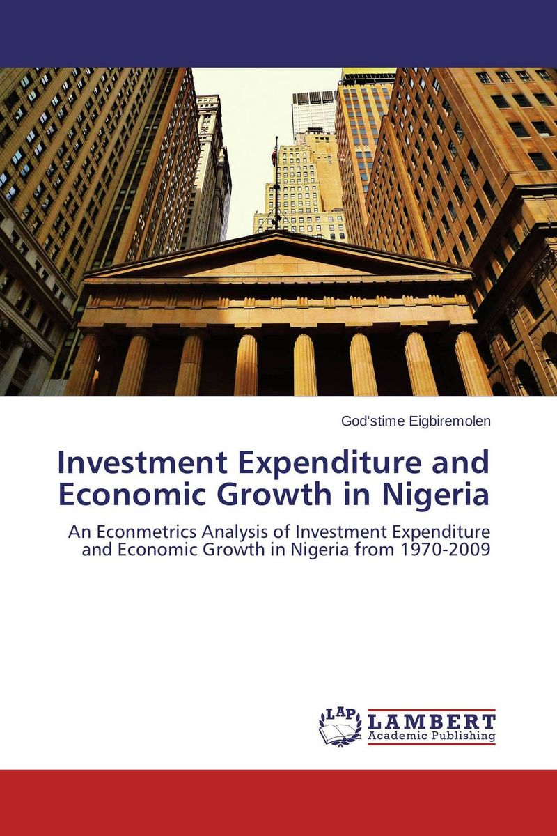 Investment Expenditure and Economic Growth in Nigeria economic growth in nigeria