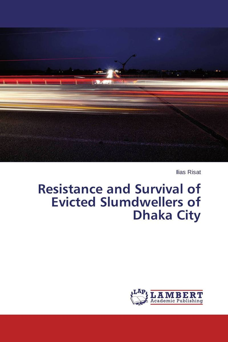 Resistance and Survival of Evicted Slumdwellers of Dhaka City evicted