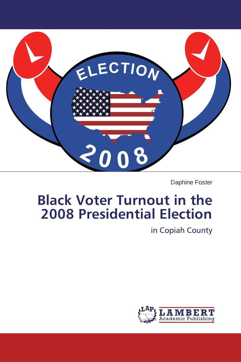 Black Voter Turnout in the 2008 Presidential Election mustafa taha cyber campaigns internet use in the 2000 u s presidential election