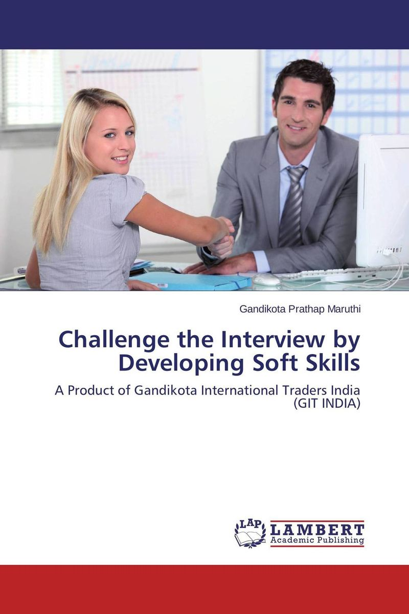 Challenge the Interview by Developing Soft Skills