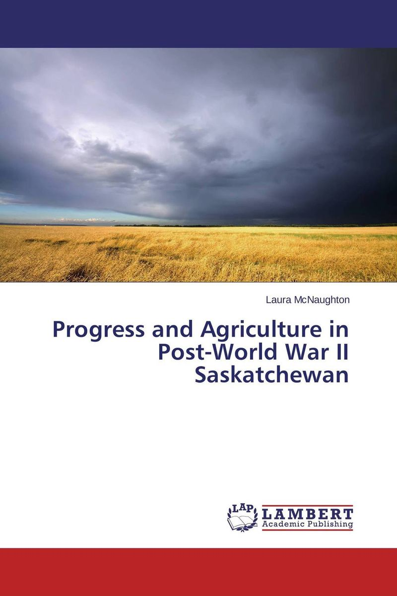 Progress and Agriculture in Post-World War II Saskatchewan loet velmans long way back to the river kwai memories of world war ii