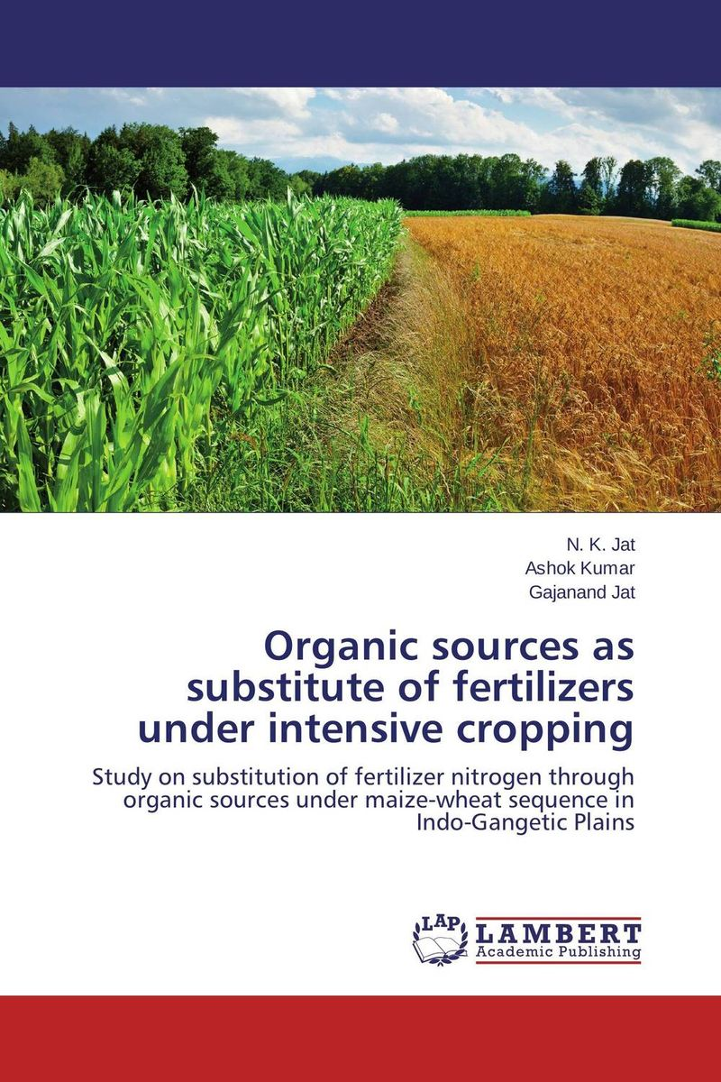 Organic sources as substitute of fertilizers under intensive cropping subodh kumar and rakesh kumar response of organic nutrition and nitrogen on mustard brassica juncea