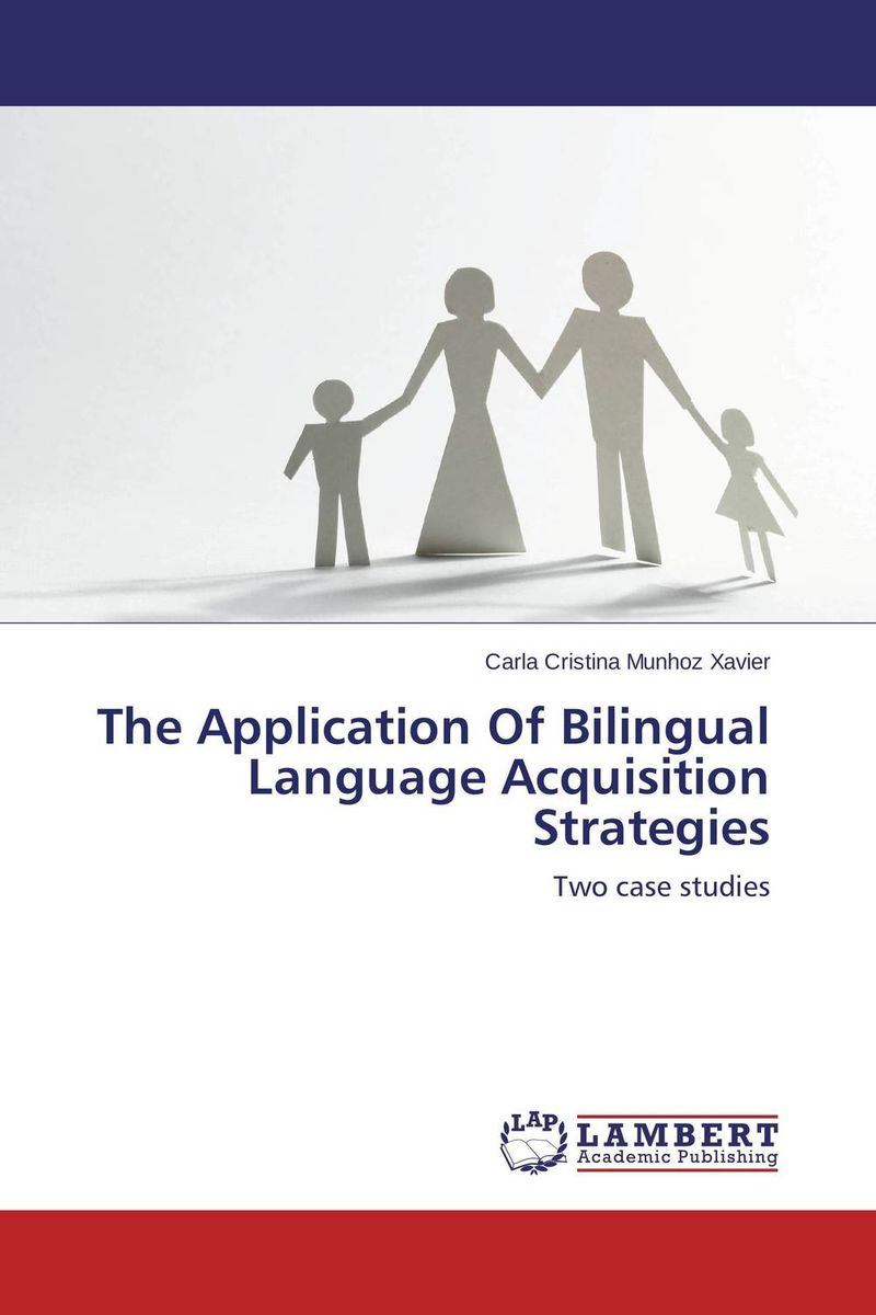 The Application Of Bilingual Language Acquisition Strategies constructing a language – a usage–based theory of language acquisition