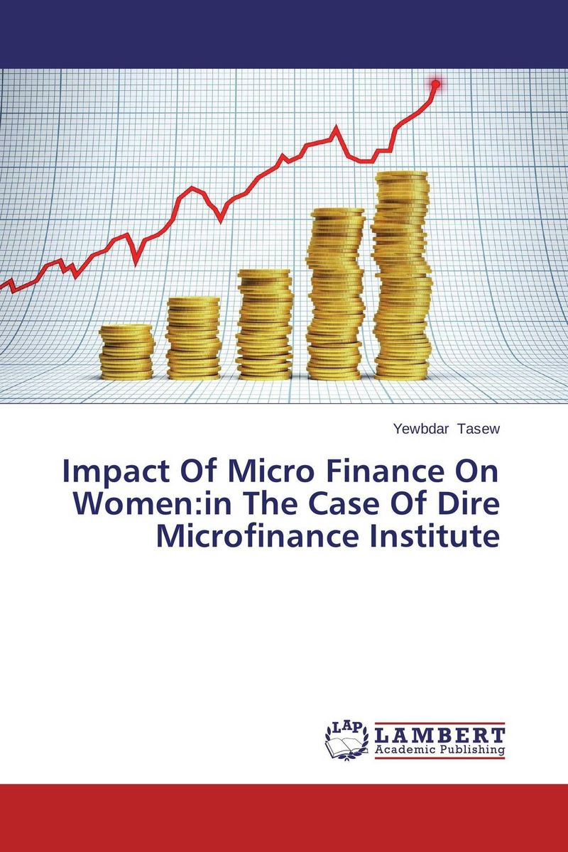 Impact Of Micro Finance On Women:in The Case Of Dire Microfinance Institute micro finance in india