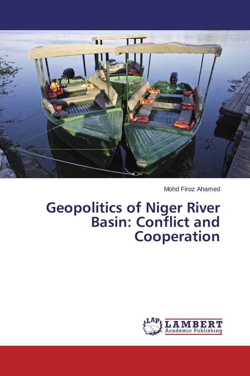 Geopolitics of Niger River Basin: Conflict and Cooperation купить