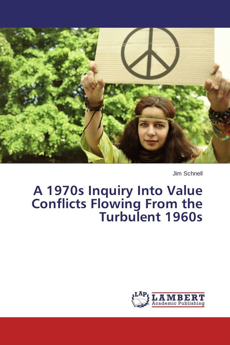 A 1970s Inquiry Into Value Conflicts Flowing From the Turbulent 1960s a theoritical study of intra state conflicts
