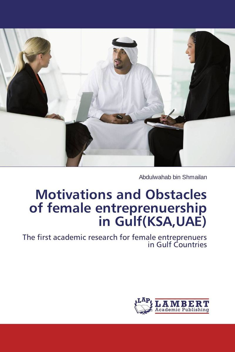 Motivations and Obstacles of female entreprenuership in Gulf(KSA,UAE) promoting social change in the arab gulf