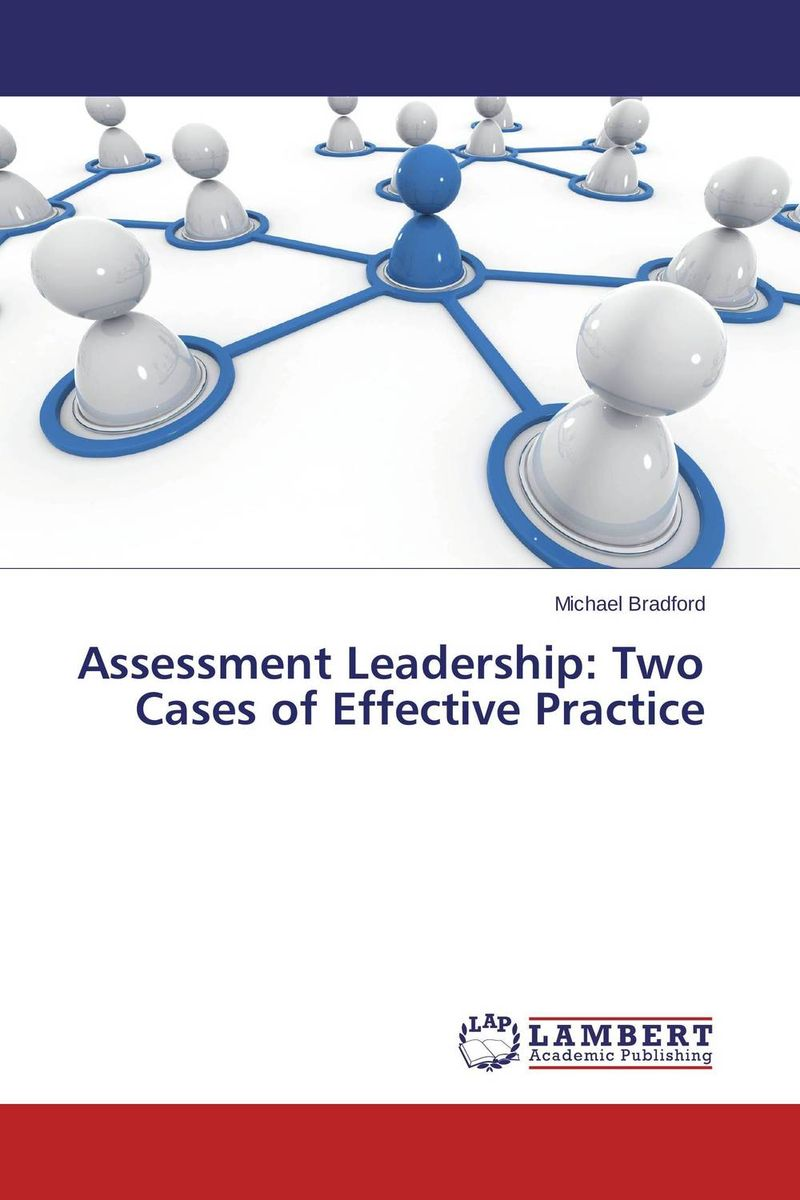 Assessment Leadership: Two Cases of Effective Practice driven to distraction
