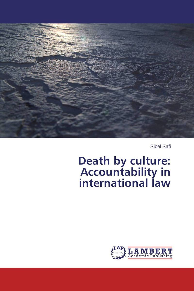 Death by culture: Accountability in international law first law 2 before they are hanged a