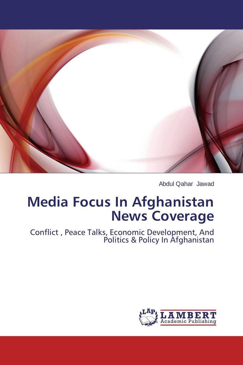 Media Focus In Afghanistan News Coverage mohammad qasim wafayezada ethnic politics and peacebuilding in afghanistan