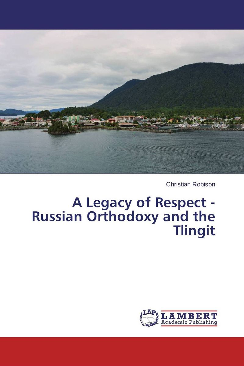 A Legacy of Respect - Russian Orthodoxy and the Tlingit bolshoi confidential secrets of the russian ballet from the rule of the tsars to today