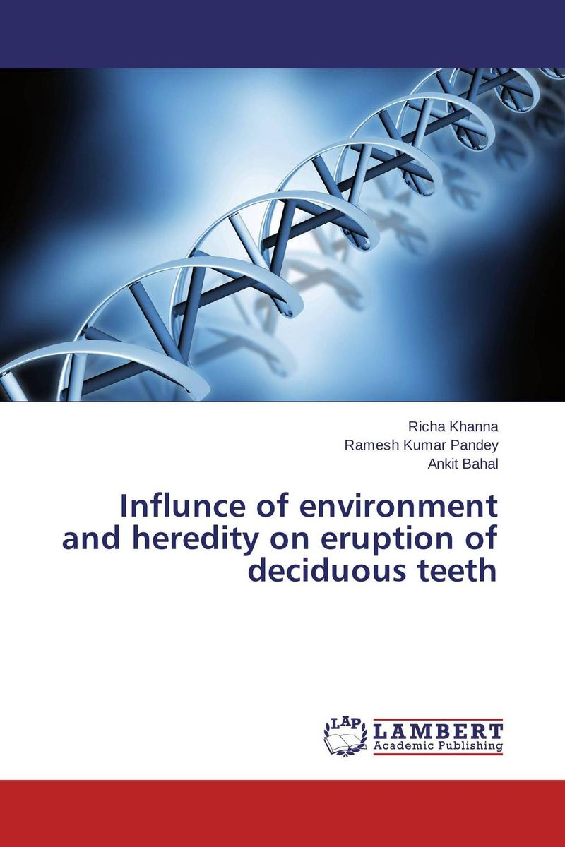 Influnce of environment and heredity on eruption of deciduous teeth