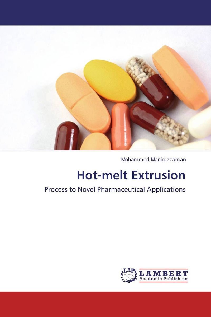 Hot-melt Extrusion atamjit singh pal paramjit kaur khinda and amarjit singh gill local drug delivery from concept to clinical applications