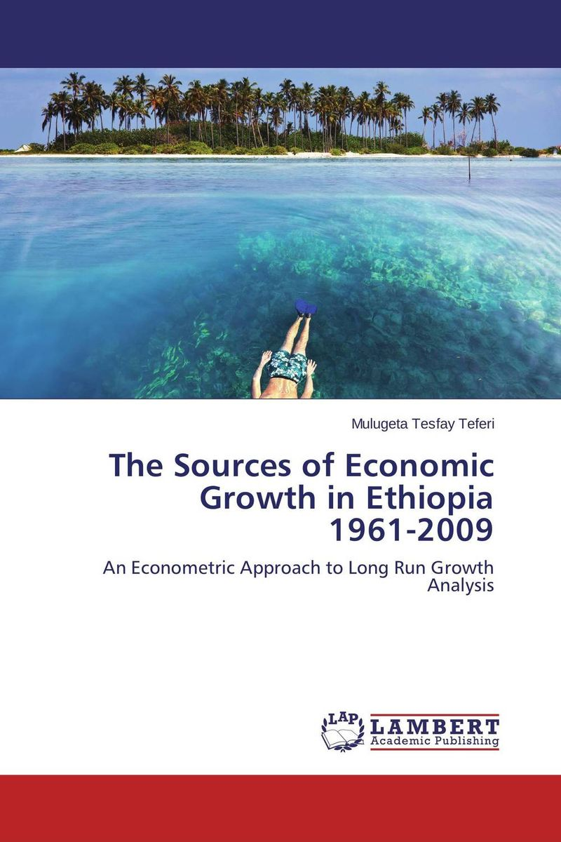 The Sources of Economic Growth in Ethiopia 1961-2009 developmental state and economic transformation the case of ethiopia