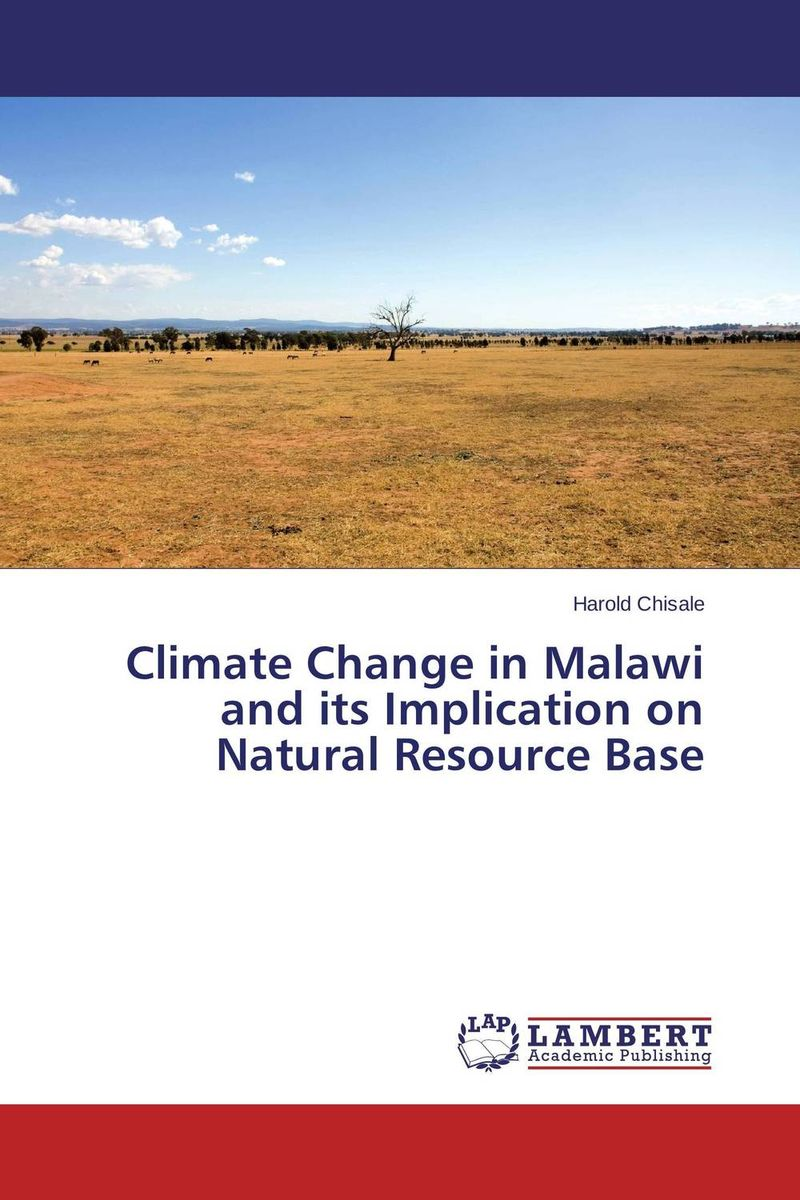 Climate Change in Malawi and its Implication on Natural Resource Base a critical analysis of legal framework on climate change
