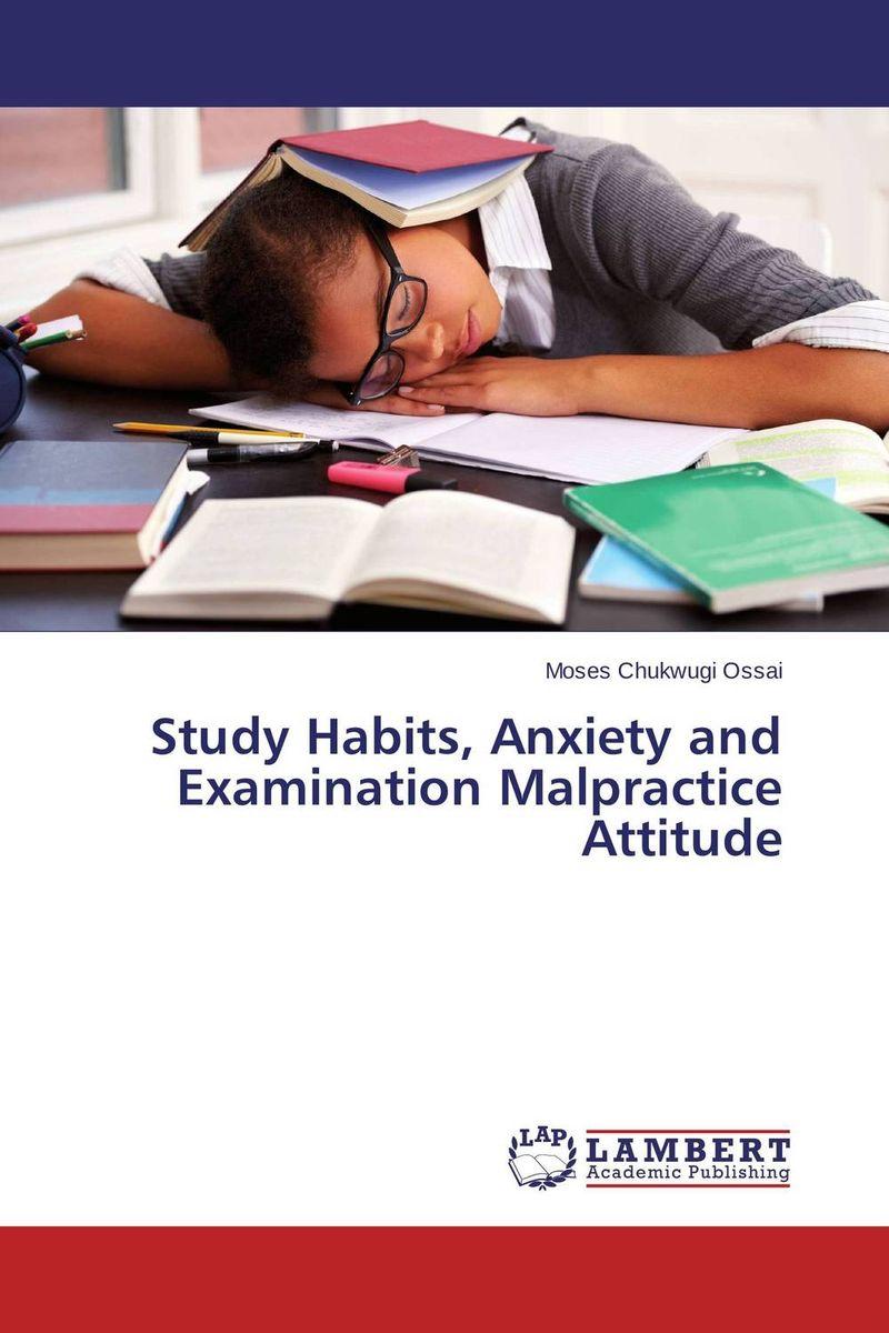 Study Habits, Anxiety and  Examination Malpractice Attitude moderator