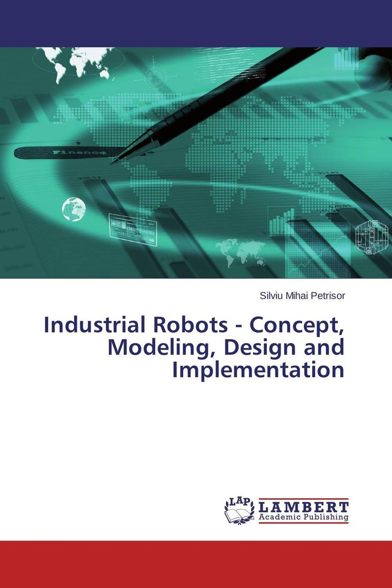 Industrial Robots - Concept, Modeling, Design and Implementation купить
