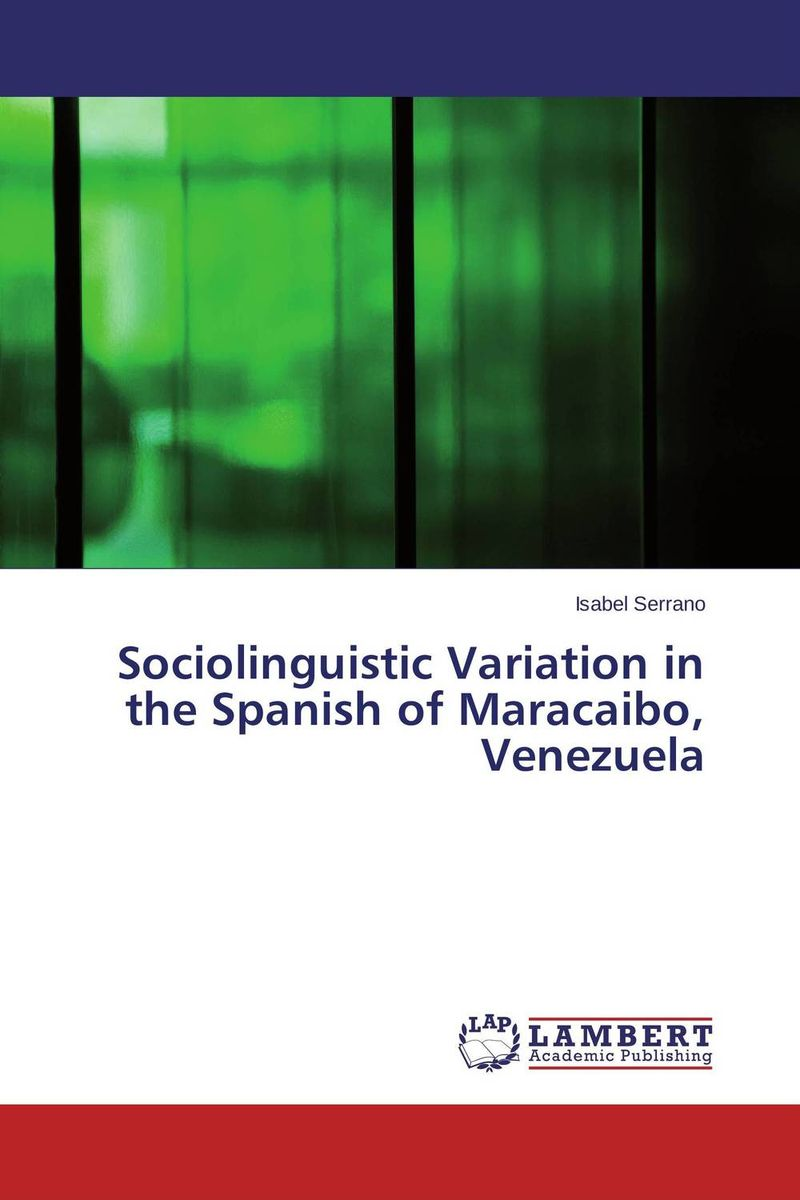 Sociolinguistic Variation in the Spanish of Maracaibo, Venezuela linguistic variation in a multilingual setting