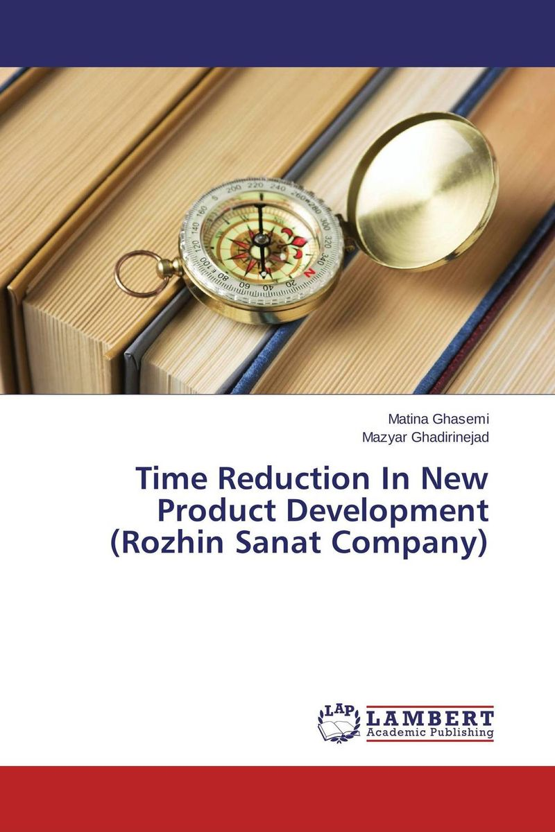 Time Reduction In New Product Development (Rozhin Sanat Company) andy al affendi abdullah and faieza abdul aziz product development process improvement