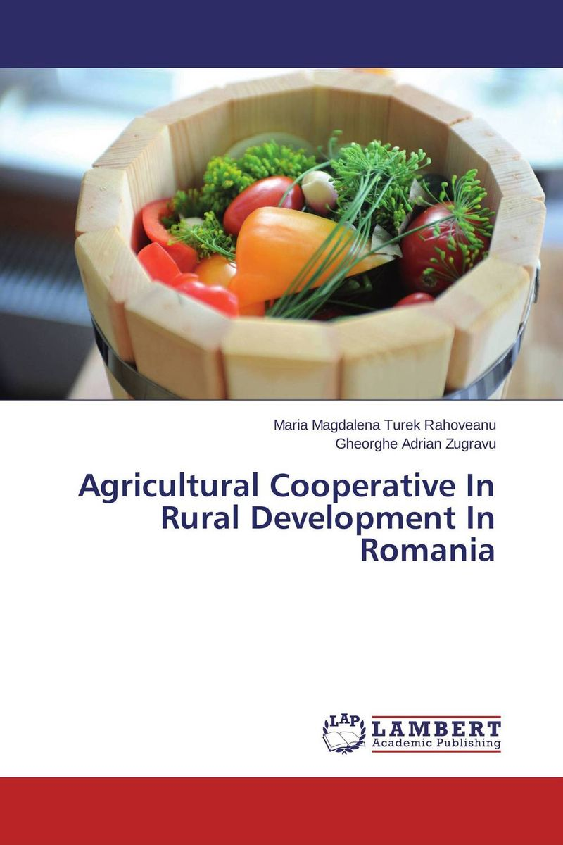Agricultural Cooperative In Rural Development In Romania the role of cooperatives in community development