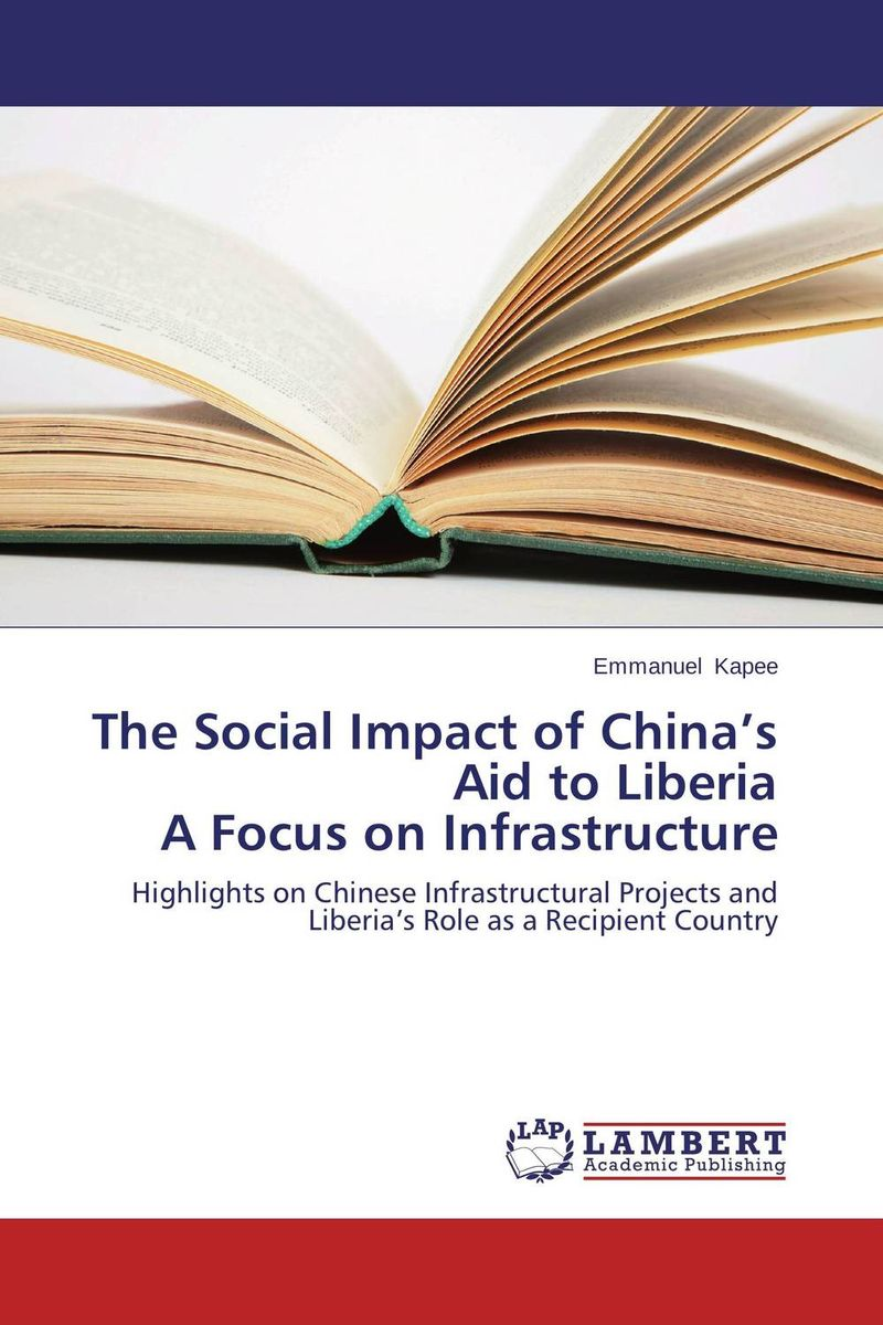The Social Impact of China's Aid to Liberia  A Focus on Infrastructure tinashe nyatoro the impact of aid dependence on social development