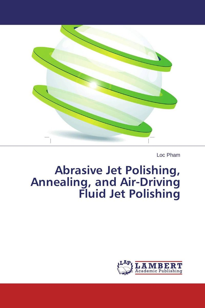 Abrasive Jet Polishing, Annealing, and Air-Driving Fluid Jet Polishing raised from the ground