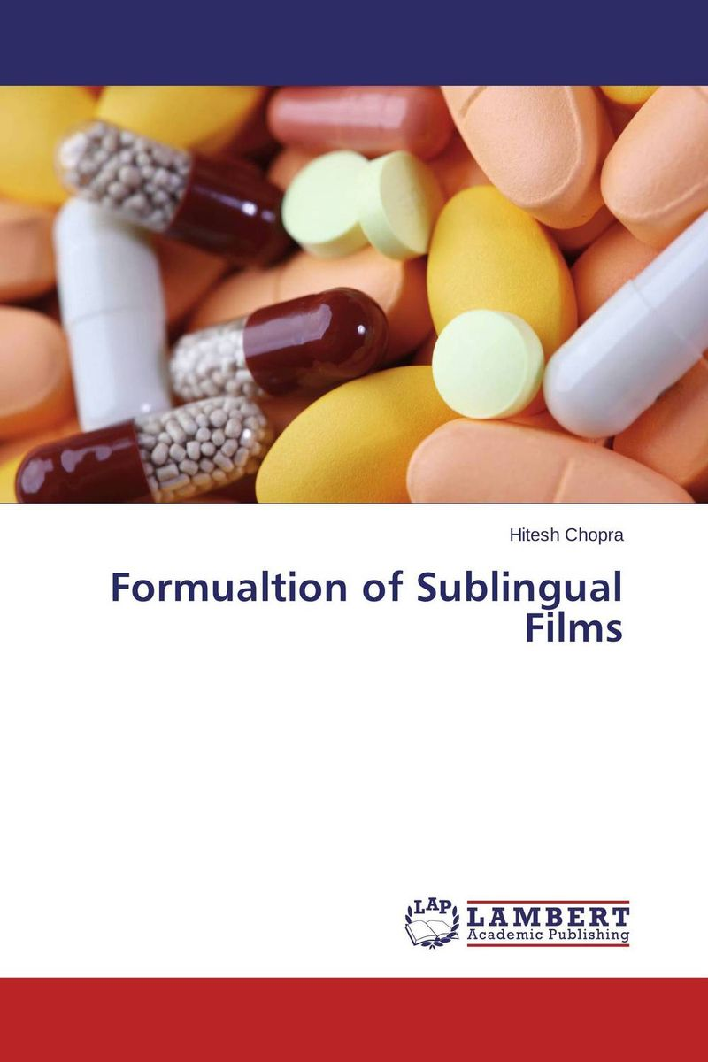Formualtion of Sublingual Films atamjit singh pal paramjit kaur khinda and amarjit singh gill local drug delivery from concept to clinical applications