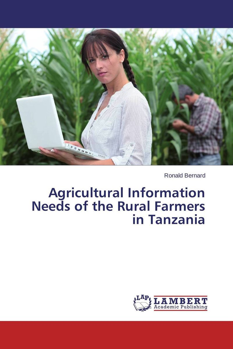Agricultural Information Needs of the Rural Farmers in Tanzania tewodros ayalew dejene agricultural information system