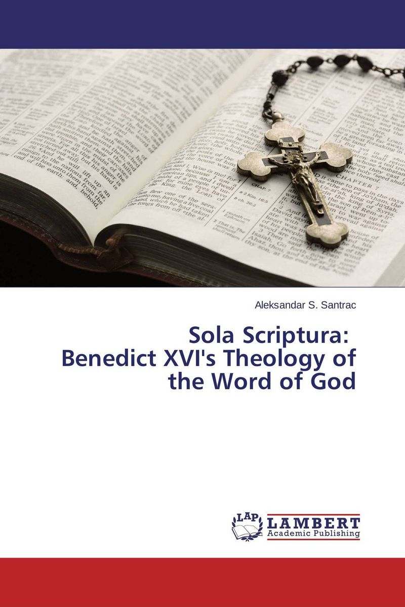 Sola Scriptura: Benedict XVI's Theology of the Word of God sola scriptura benedict xvi s theology of the word of god