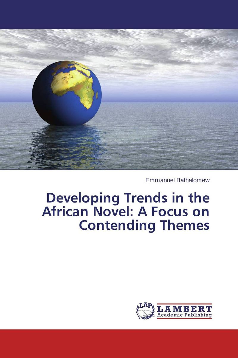 Developing Trends in the African Novel: A Focus on Contending Themes theory and practice of secrecy focus on okonko and ogboni in africa