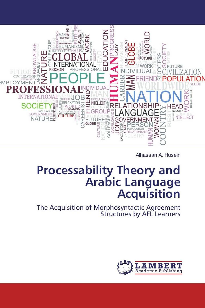 Processability Theory and Arabic Language Acquisition constructing a language – a usage–based theory of language acquisition