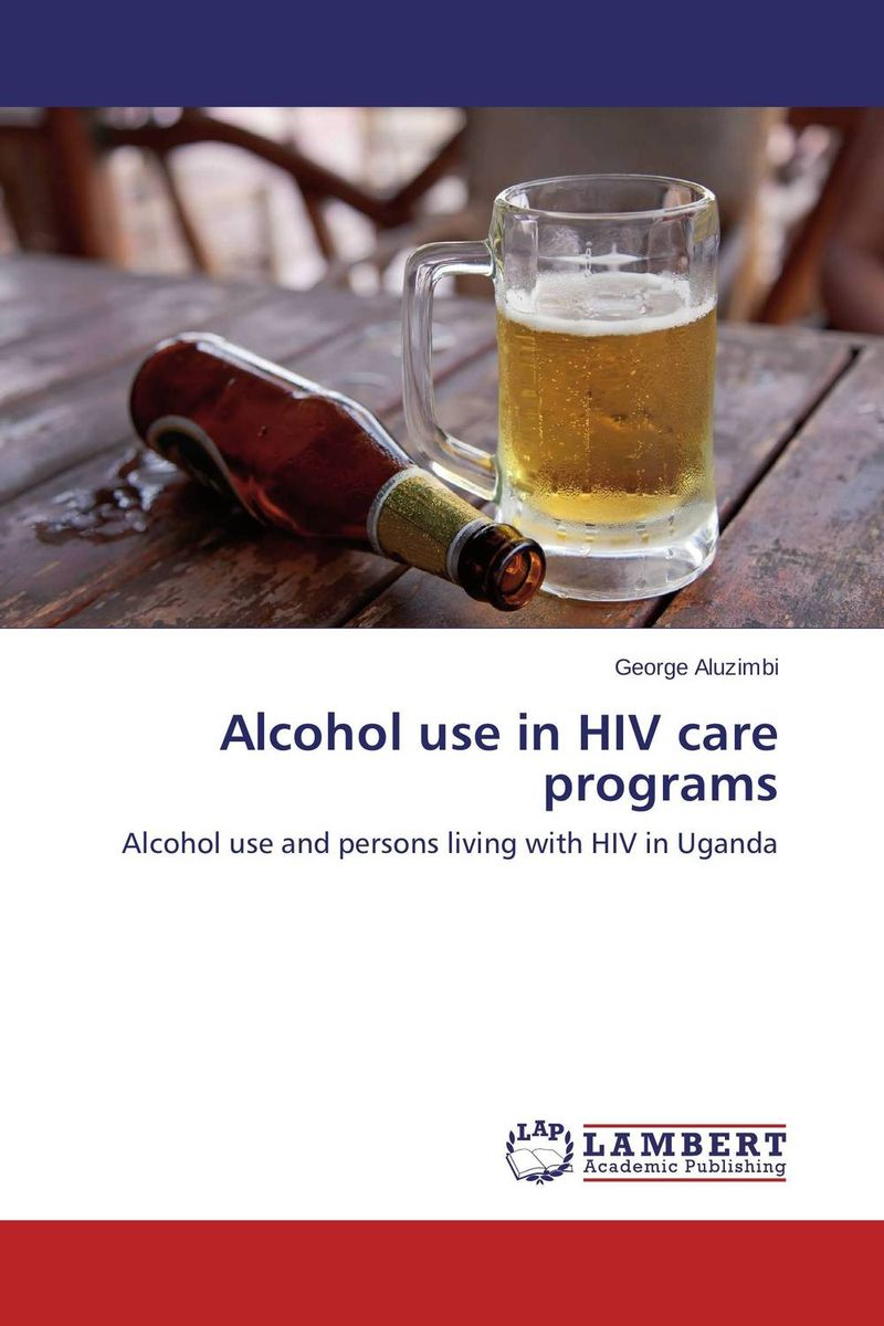 Alcohol use in HIV care programs alcohol use in hiv care programs
