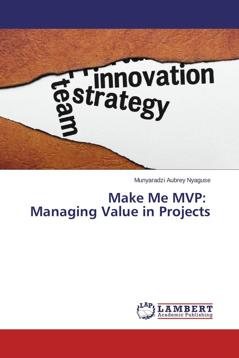 Make Me MVP: Managing Value in Projects alison green managing to change the world the nonprofit manager s guide to getting results
