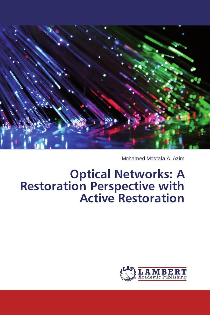 Optical Networks:  A Restoration Perspective with Active Restoration modeling and evaluation of networks on chip