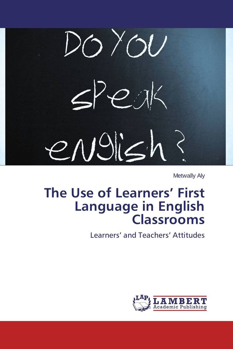 The Use of Learners' First Language in English Classrooms a study on english language proficiency of efl learners in bangladesh