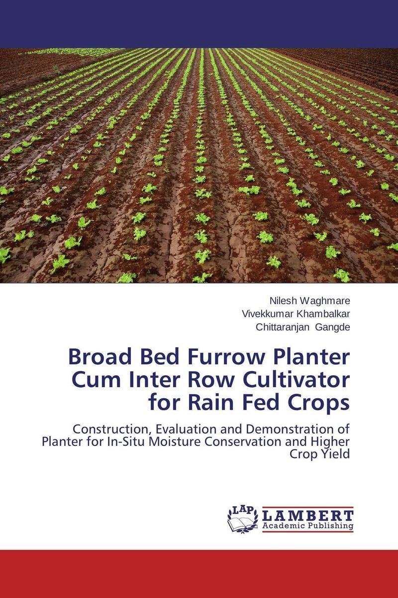 Broad Bed Furrow Planter Cum Inter Row Cultivator for Rain Fed Crops evaluation of stage wise deficit furrow irrigation