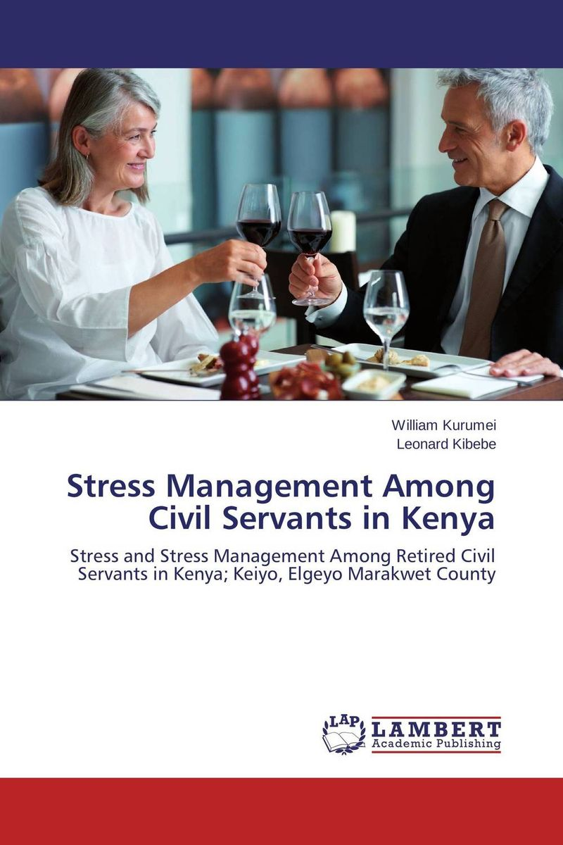 Stress Management Among Civil Servants in Kenya dr ripudaman singh mrs arihant kaur bhalla and er indpreet kaur stress among bank employees